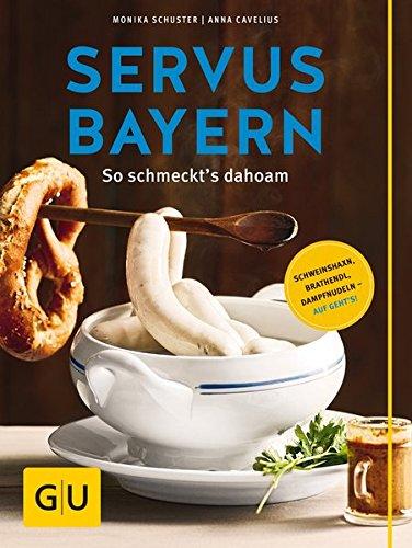 Servus Bayern: So schmeckt's dahoam (GU Themenkochbuch)