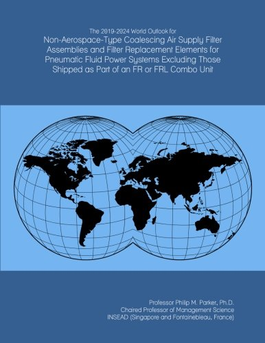 The 2019-2024 World Outlook for Non-Aerospace-Type Coalescing Air Supply Filter Assemblies and Filter Replacement Elements for Pneumatic Fluid Power ... Shipped as Part of an FR or FRL Combo Unit
