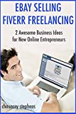 Ebay Selling & Fiverr Freelancing: 2 Awesome Business Ideas for New Online Entrepreneurs
