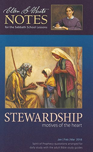 Stewardship: Motives of the Heart : Ellen G. White Notes 1Q 2018 (English Edition)