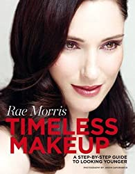 Timeless Makeup: A Step-by-Step Guide to Looking Younger by Rae Morris (2012-04-01)