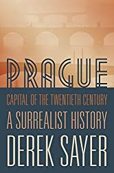 Prague, Capital of the Twentieth Century: A Surrealist History by Derek Sayer (2013-04-07)
