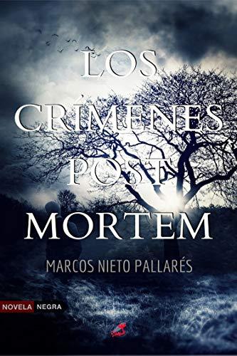 LOS CRÍMENES POST MORTEM: (Novela negra y suspense) de [Pallarés, Marcos Nieto]