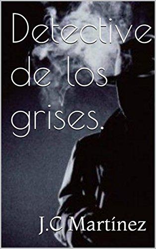 Detective de los grises. por J.C Martínez