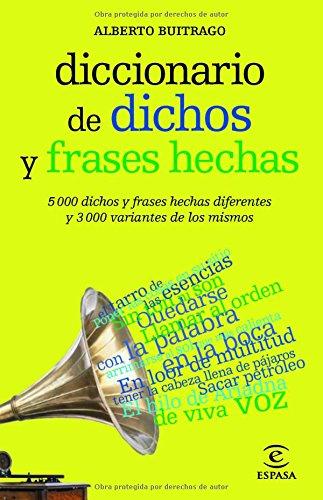 Diccionario de dichos y frases hechas (DICCIONARIOS LEXICOS) por Alberto Buitrago Jiménez