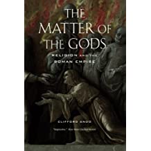 The Matter of the Gods: Religion and the Roman Empire (Transformation of the Classical Heritage)