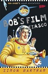Bob's Film Fiasco: Bob and Barry's Lunar Adventures (Bartram, Simon Series)