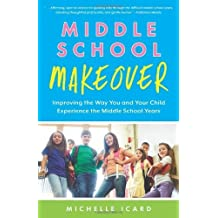 Middle School Makeover: Improving the Way You and Your Child Experience the Middle School Years by Michelle Icard (2014-05-13)
