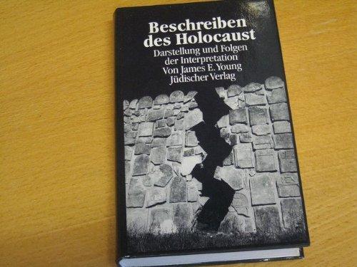 Beschreiben des Holocaust. Darstellung und Folgen der Interpretation by James Edward Young (1992-09-05)