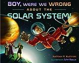 Boy, Were We Wrong About the Solar System! by Kathleen V. Kudlinski (2008-09-18)