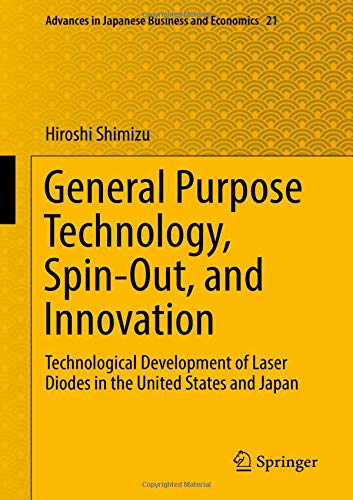 General Purpose Technology, Spin-Out, and Innovation: Technological Development of Laser Diodes in the United States and Japan (Advances in Japanese Business and Economics, Band 21) General Purpose Diode