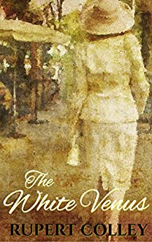 The White Venus: World War Two Historical Fiction by [Colley, Rupert]