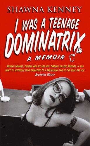 I Was a Teenage Dominatrix