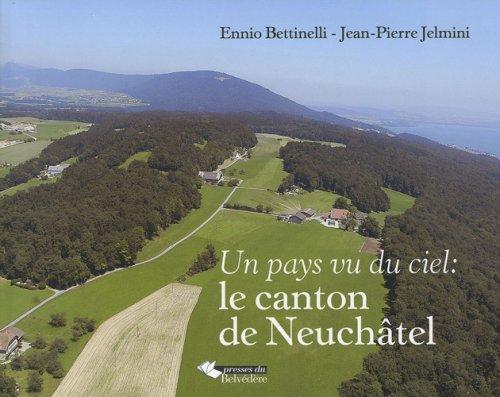 Un pays vu du ciel : le canton de Neuchâtel par Ennio Betinelli