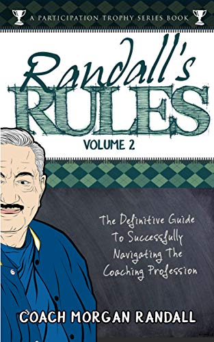 Randall's Rules Volume Two: The Definitive Guide For Successfully Navigating The Coaching Profession (A Participation Trophy Series Book Book 4) (English Edition)