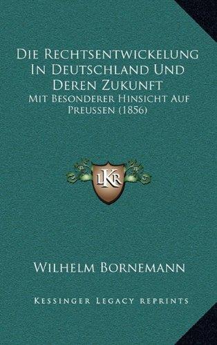 Die Rechtsentwickelung in Deutschland Und Deren Zukunft: Mit Besonderer Hinsicht Auf Preussen (1856)