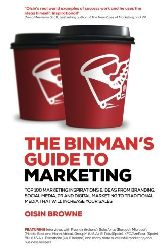 The Binman's Guide to Marketing: Top 100 marketing inspirations & ideas from branding, PR, digital marketing to traditional media that will increase your sales by Oisin Browne (2016-02-06) par Oisin Browne