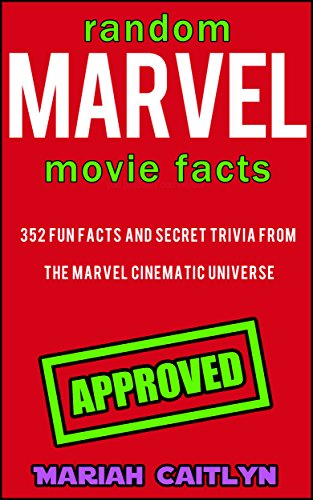Random Marvel Movie Facts You Probably Don't Know: 352 Fun Facts and Secret Trivia from the Marvel Cinematic Universe (English Edition)