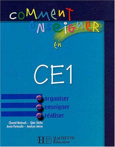Comment enseigner en CE1 par Chantal Mettoudi, Jocelyne James, Annie Partouche