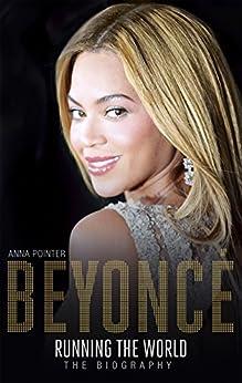 Beyoncé: Running the World: The Biography (English Edition) par [Pointer, Anna]