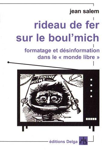 Rideau de fer sur le boul'mich : Formatage et désinformation dans le monde libre