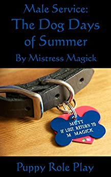 Male Service: The Dog Days of Summer (August): Puppy Role Play (For Adults) (Male Service - Individual Holiday Assignments Book 7) (English Edition) von [Magick, Mistress]