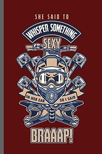 She said to whisper something sexy in her ear so i said Braaap!: Motorcycles Dirt Bike Bikers Riders Racers Motocross Racing Extreme Sports Gift (6