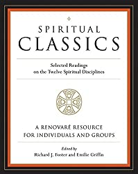 Spiritual Classics: Selected Readings for Individuals and Groups on the Twelve Spiritual Disciplines