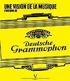 Une Vision de la Musique. L'histoire de Deutsche Grammophon