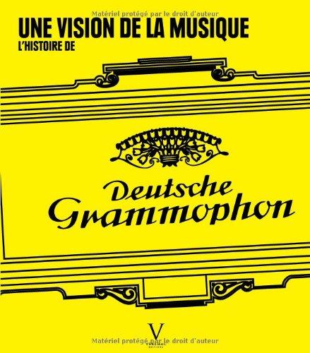 Une Vision de la Musique. L'histoire de Deutsche Grammophon par Collectif