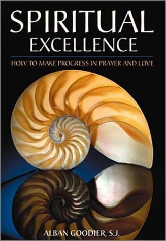 Spiritual Excellence: How to Make Progress in Prayer and Love by Alban Goodier (2002-09-01)