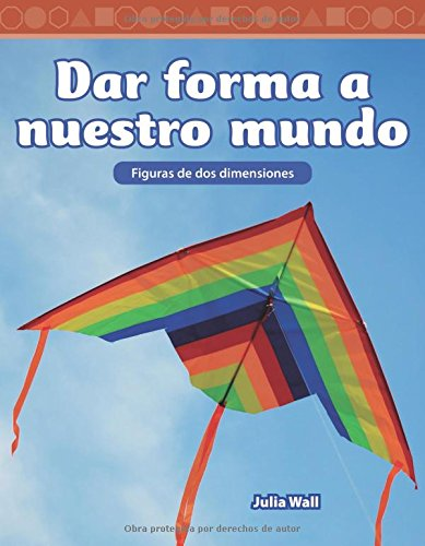 Dar Forma a Nuestro Mundo (Shaping Our World) (Spanish Version) (Nivel 3 (Level 3)) (Mathematics Readers Level 3) por Julia Wall