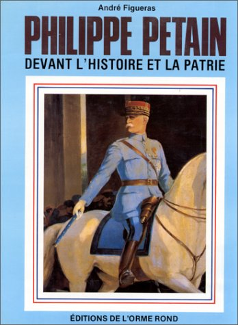 Philippe Pétain devant l'histoire et la patrie par André Figueras