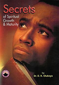 Secrets of Spiritual Growth and Maturity by [Olukoya, Dr. D. K.]