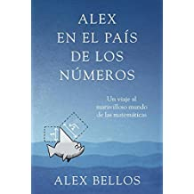 Alex en el pais de los numeros / Alex's Adventures in Numberland: Un viaje al maravilloso mundo de las matematicas / Dispatches from the Wonderful World of Mathematics (Spanish Edition) by Alex Bellos (2011-03-02)