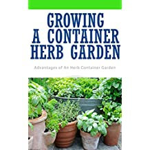 Growing A Container Herb Garden: Advantages of An Herb Container Garden (English Edition)