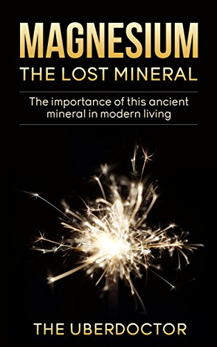 Magnesium - The Lost Mineral: The Importance of this Ancient Mineral in Modern Living (Magnesium - Vitality - Detox - Health - Anti Aging - Diabetes mellitus - High Blood Pressure) (English Edition) -