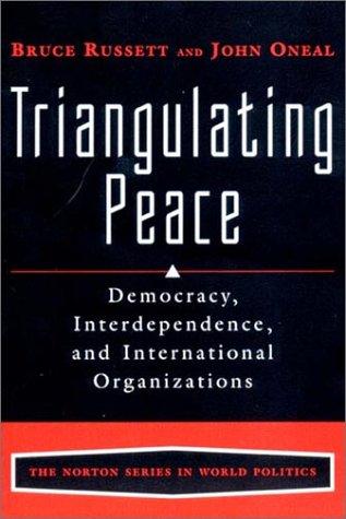 Triangulating Peace: Democracy, Interdependence, and International Organizations (The Norton Series in World Politics)
