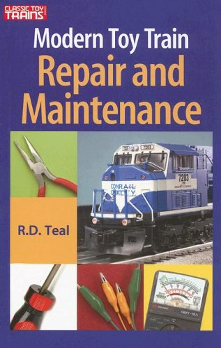 Modern Toy Train Repair & Maintenance (Classic Toy Trains Books) por R. D. Teal