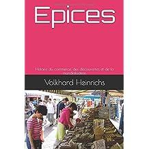 Epices: Histoire du commerce, des découvertes et de la mondialisation