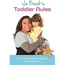 Jo Frost's Toddler Rules: Your 5-Step Guide to Shaping Proper Behaviour