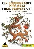 Ein Lösungsbuch für Gaia Final Fantasy 9+8 für Playstation (X-Games)