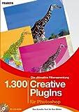 Die ultimative Filtersammlung: 1300 Creative PlugIns für Photoshop