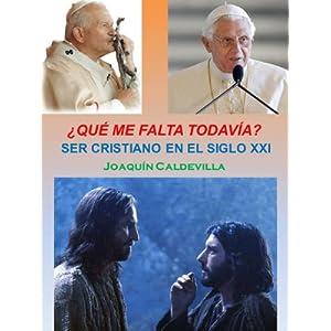 ¿Qué me falta todavía? Ser cristiano en el siglo XXI