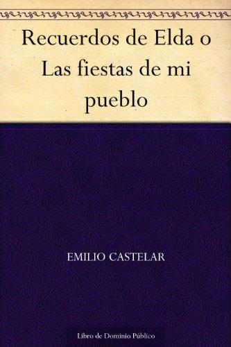 Recuerdos de Elda o Las fiestas de mi pueblo por Emilio Castelar