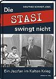 Die Stasi swingt nicht: Ein Jazzfan im Kalten Krieg - Siegfried Schmidt-Joos