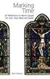 Marking Time: 47 Reflections on Mark's Gospel for Lent, Holy Week and Easter