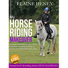 My Horse Riding Makeover: 10 Simple Equestrian Lessons, Habits and Exercises you need to know to improve your horseback riding today (English Edition)