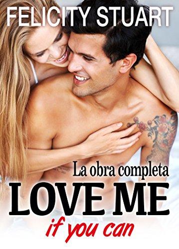 Love me (if you can) - La obra completa por Felicity Stuart