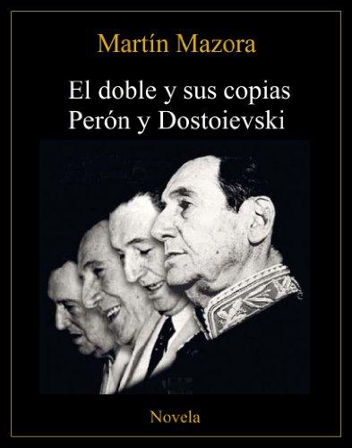 El doble y sus copias. Perón y Dostoievski (Novela) por Martín Mazora